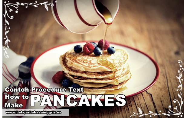 Contoh Procedure Text How To Make Pancake Dan Artinya