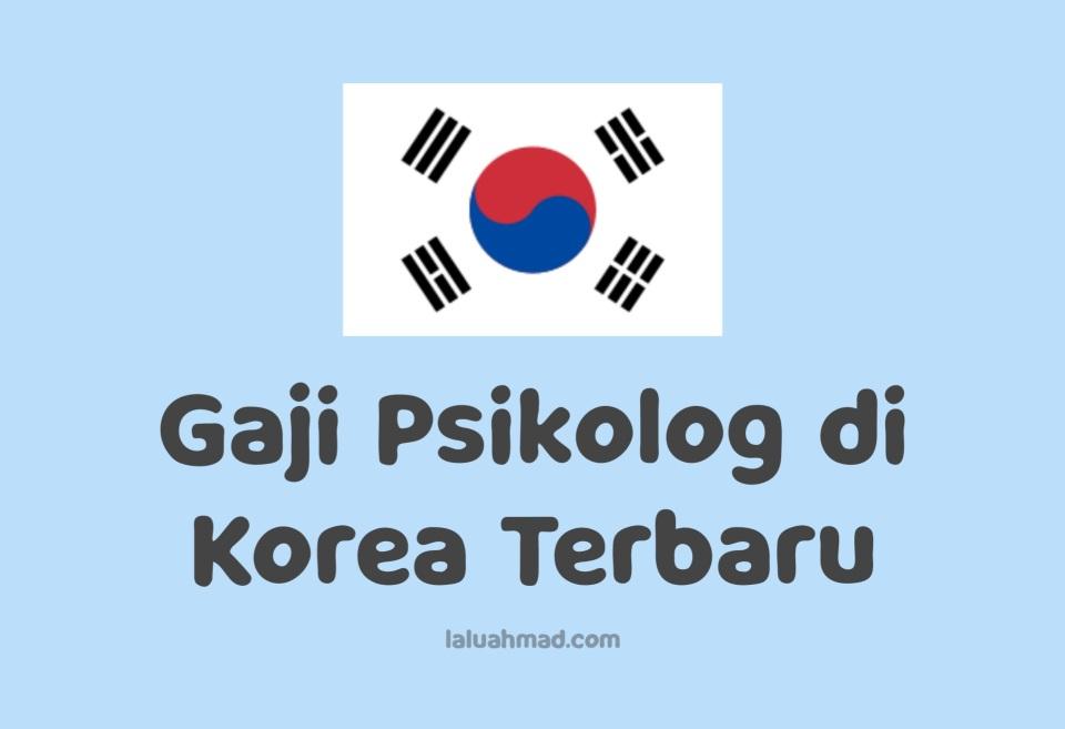 Gaji Psikolog di Korea Terbaru
