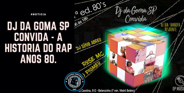 DJ da Goma SP convida - A história do RAP anos 80.