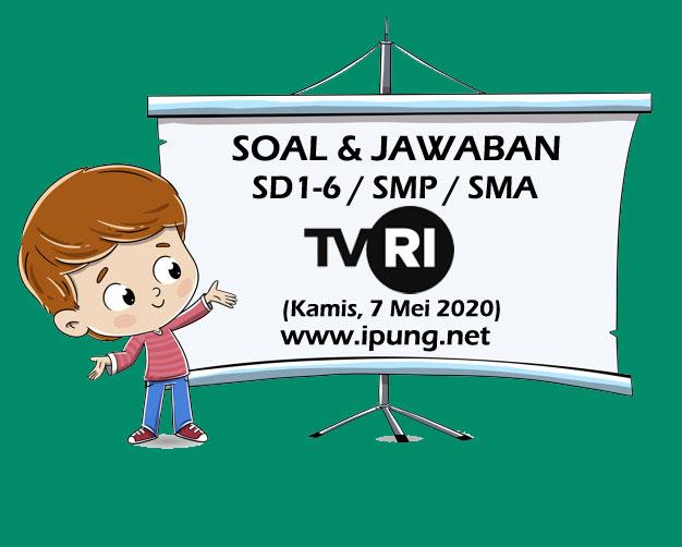 Soal dan Jawaban TVRI SD Kelas 1,2,3,4,5,6, SMP, SMA (Kamis, 7 Mei 2020)
