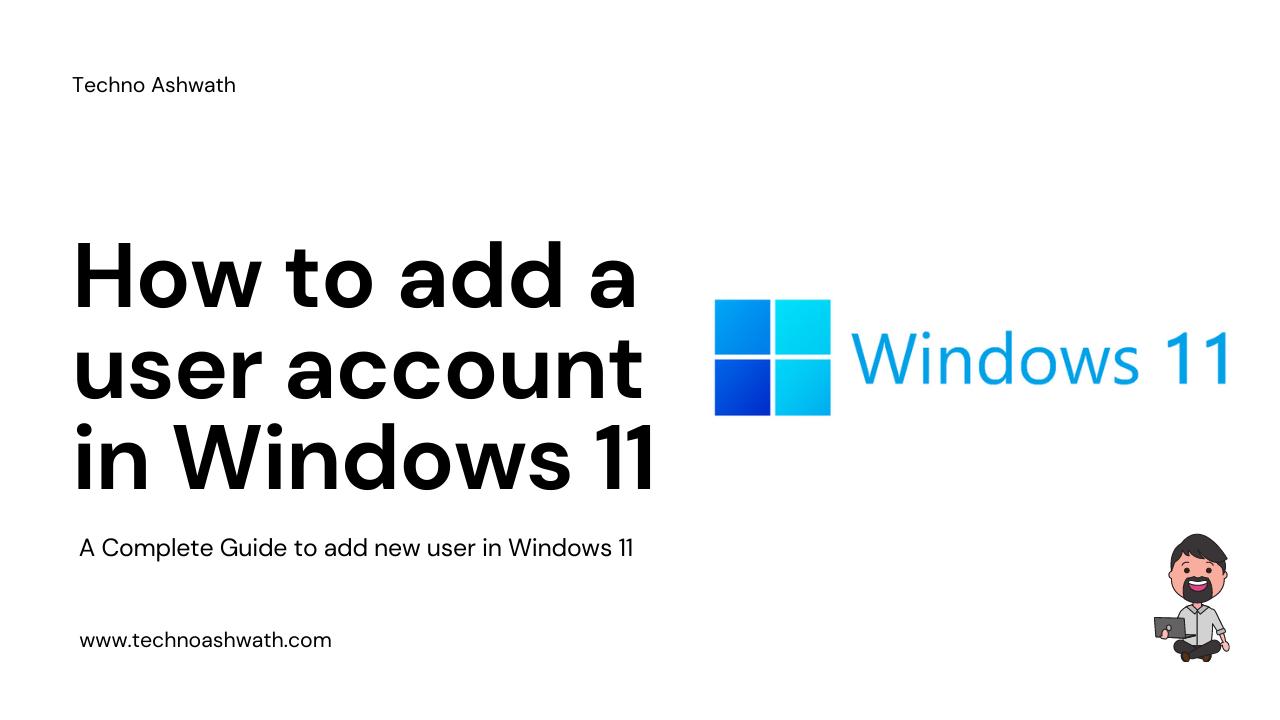 How To Add User Accounts In Windows 11 - Techno Ashwath