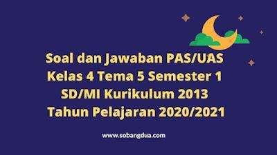 Soal dan Jawaban PAS/UAS Kelas 4 Tema 5 Semester 1 SD/MI Kurikulum 2013 TP 2020/2021