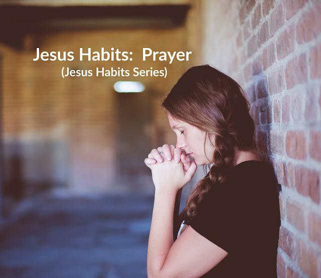 Jesus Habits:  Prayer