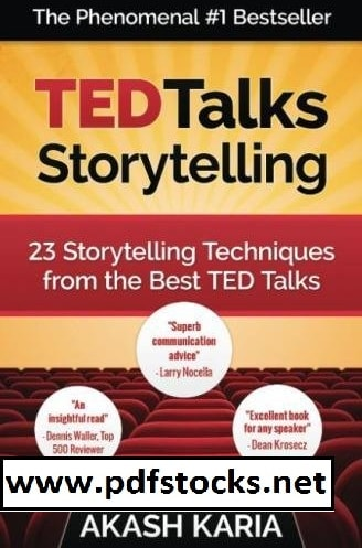 TED Talks Storytelling: 23 Storytelling Techniques from the Best TED Talks  By Akash Karia Book pdf free download.
