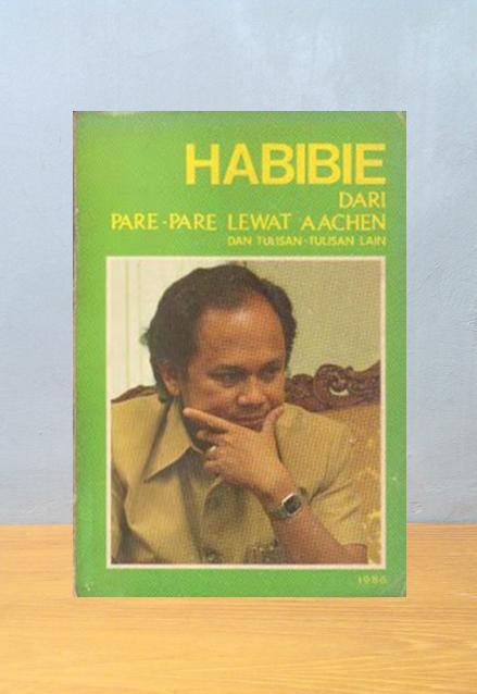 HABIBIE: DARI PARE-PARE LEWAT AACHEN DAN TULISAN-TULISAN LAIN, A. Makmur Makna
