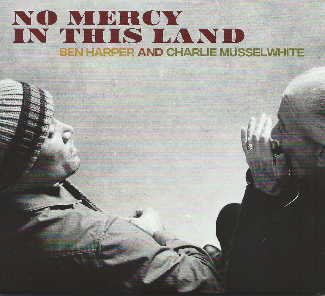 Ben Harper & Charlie Musselwhite - No Mercy in This Land ...