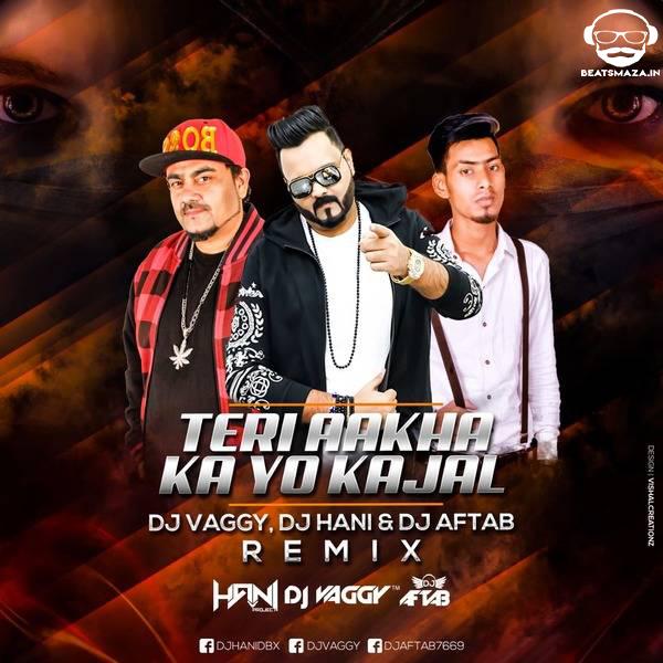Teri Aakhyaa Ka Yo Kajal - (Remix) - DJs Vaggy, Hani  & DJ Aftab