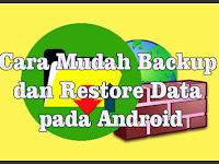 Cara Mudah Backup dan Restore Data pada Android