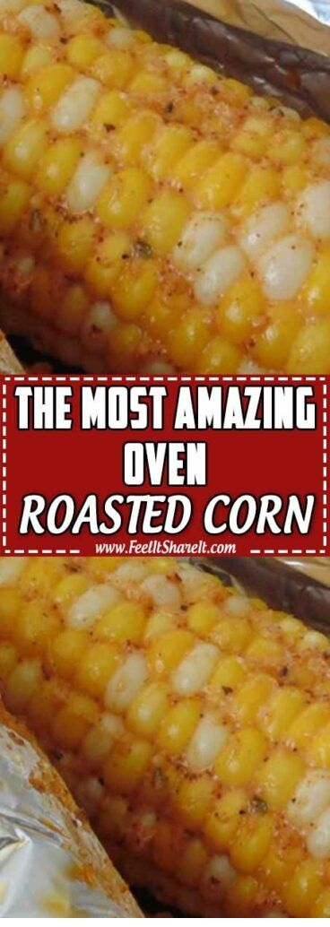 The Most Amazing Oven-Roasted Corn