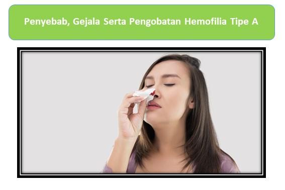 Penyebab, Gejala Serta Pengobatan Hemofilia Tipe A