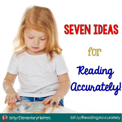 Seven Ideas for Reading Accurately - Reading fluently is great, but accuracy is important, too! Here are seven ideas to help your readers become more accurate.