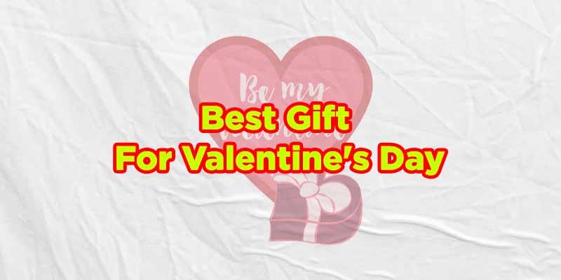 Best Gift For Valentine's Day