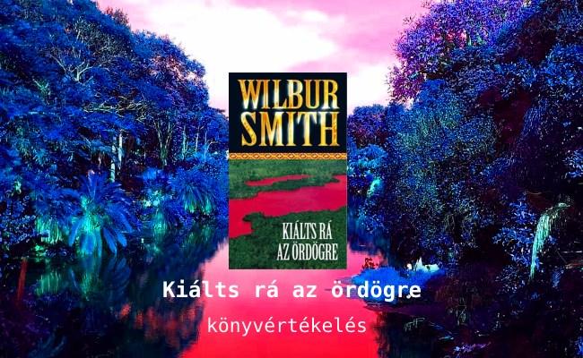 Wilbur Smith – Kiálts rá az ördögre - könyvértékelés