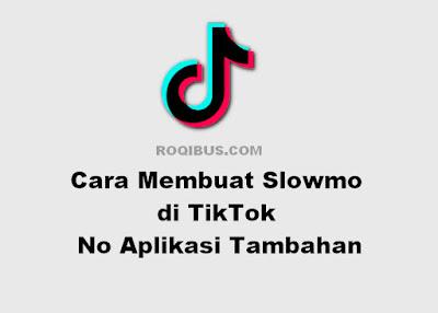 Cara Membuat Slowmo di TikTok