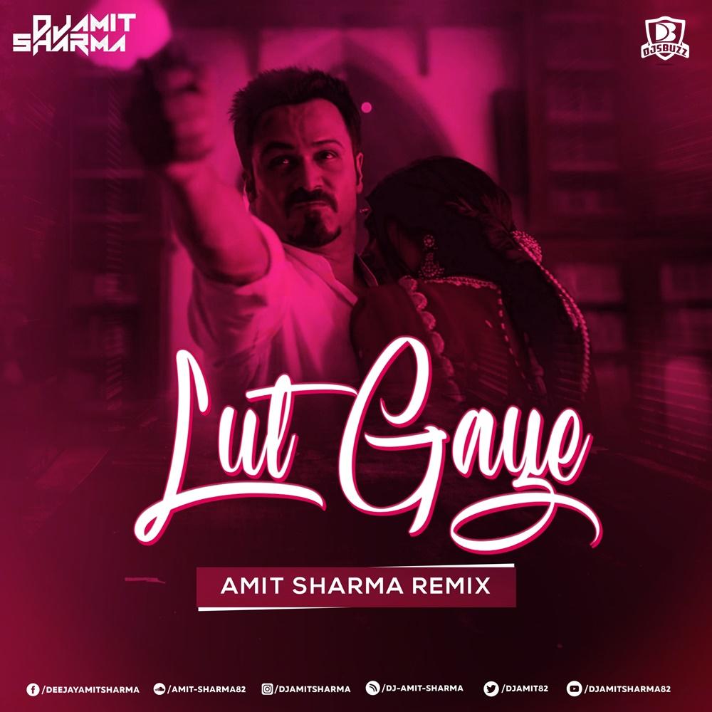 Lut Gaye – Amit Sharma Remix
