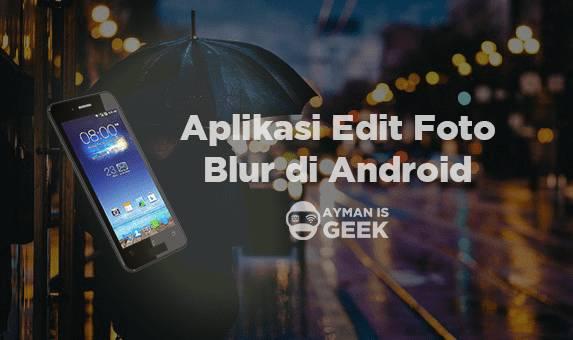 6 Aplikasi edit foto efek blur atau bokeh terbaik di Smartphone Android