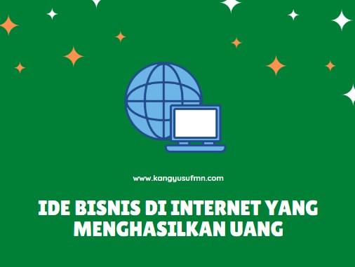 Ide Bisnis di Internet yang Menghasilkan Uang