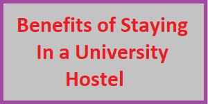Benefits of Staying In a University Hostel