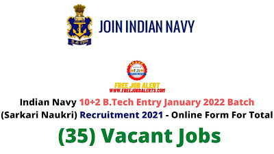 Free Job Alert: Indian Navy 10+2 B.Tech Entry January 2022 Batch (Sarkari Naukri) Recruitment 2021 - Online Form For Total (35) Vacant Jobs