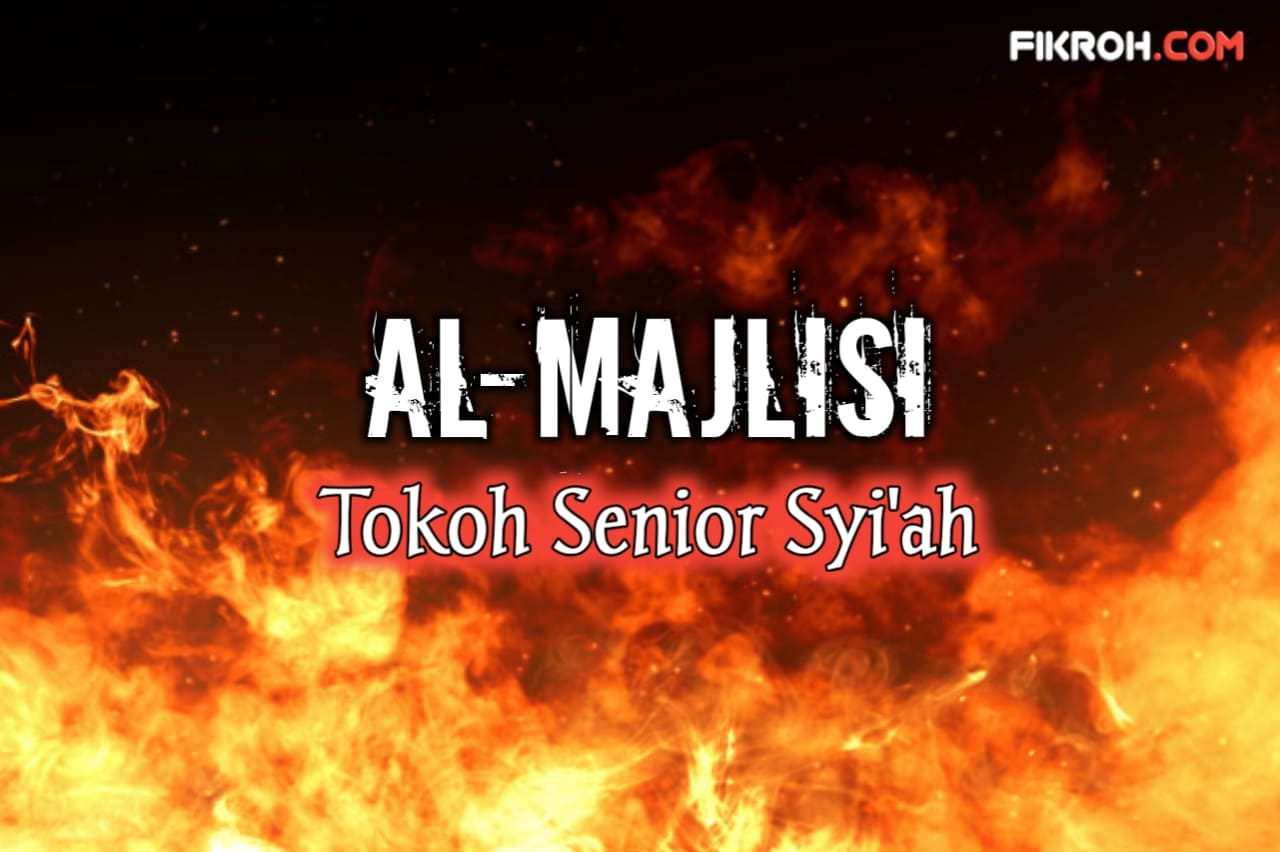 Biografi Al-Majlsi, Tokoh Syi'ah Rujukan Daulah Safawiyah