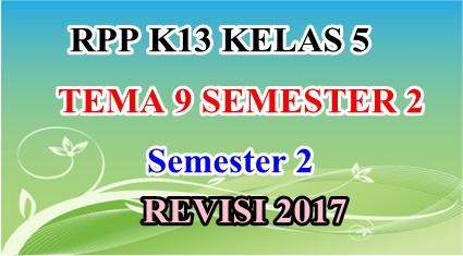 RPP K13 Kelas 5 Tema 9 Semester 2 Edisi Revisi 2017