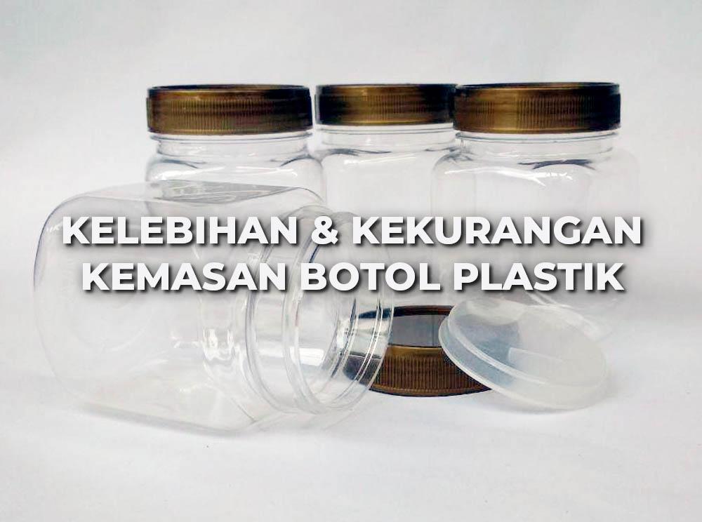 Kelebihan kekurangan menggunakan kemasan botol plastik toples plastik