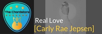 REAL LOVE Guitar Chords by | Carly Rae Jepsen (Dedicated)
