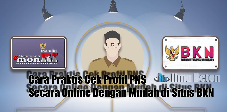 Cara Terbaru Cek Profil Pns Secara Online Di Situs Bkn Melalui Aplikasi My Sapk Bkn Ilmu Beton