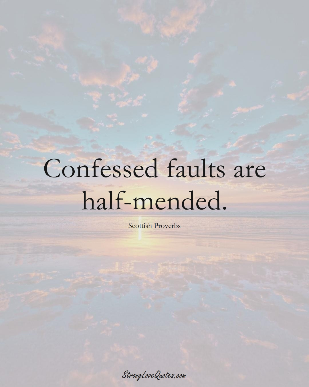 Confessed faults are half-mended. (Scottish Sayings);  #EuropeanSayings