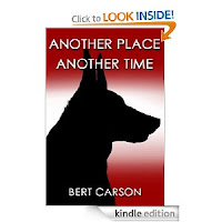 It's our Kindle eBook of the Day at just $2.99 with a 5-star review: Bert Carson's <i><b>ANOTHER PLACE ANOTHER TIME</b></i> is about men, women, dogs, love, war, and oh yes, time travel!