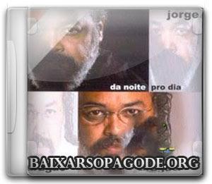 Jorge Aragão – Da Noite Pro Dia (2004)
