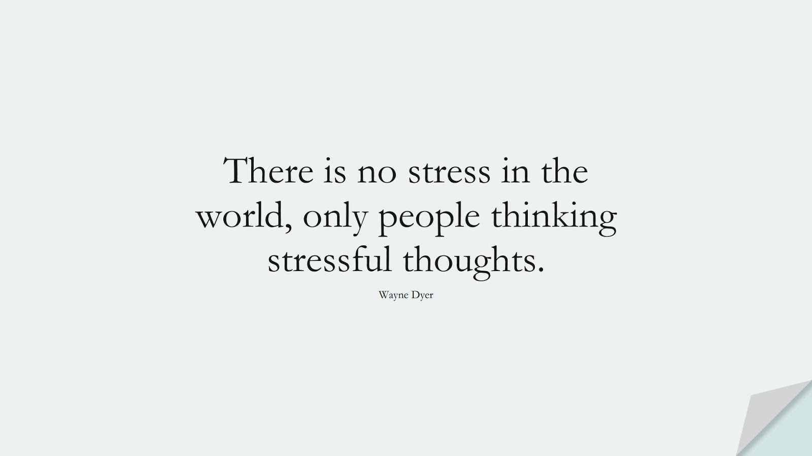 There is no stress in the world, only people thinking stressful thoughts. (Wayne Dyer);  #StressQuotes