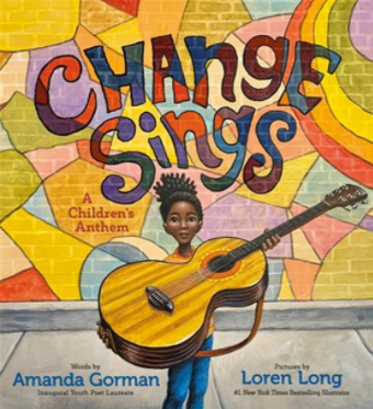 Change Sings: A Children's Anthem by Amanda Gorman and illustrated by Loren Long