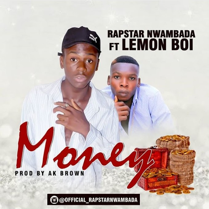 Money by rapstar nwambada ft Lemon boi