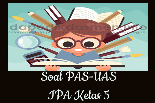Soal PAS UAS IPA Kelas 5 SD MI Tahun 2019-2020