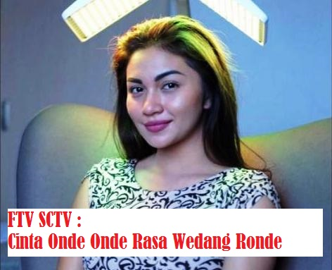 Daftar Nama Pemain FTV Cinta Onde Onde Rasa Wedang Ronde SCTV Lengkap