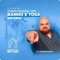 CURSO ONLINE DE COMO MONTAR UM BANHO E TOSA EM CASA