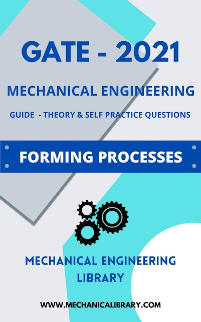 FORMING PROCESSES - GATE 2021 STUDY MATERIAL - THEORY, PREVIOUS YEARS AND SELF PRACTICE QUESTIONS - FREE DOWNLOAD PDF - MECHANICALIBRARY.COM