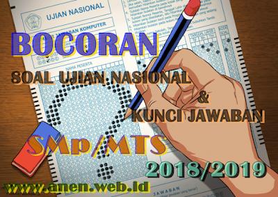 BOCORAN SOAL UJIAN NASIONAL DAN KUNCI JAWABAN, UNTUK GURU & SISWA SMP 2018