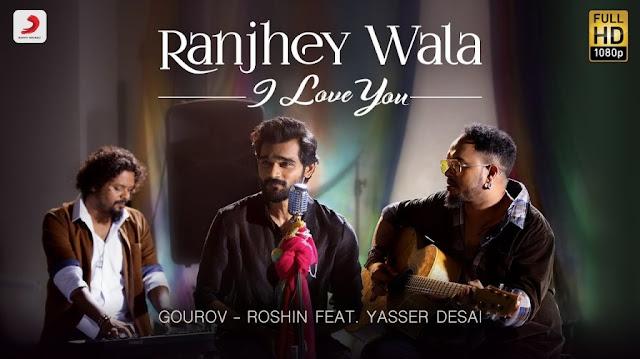 Ranjhey Wala I Love You Lyrics - Gourov - Roshin | YoLyrics