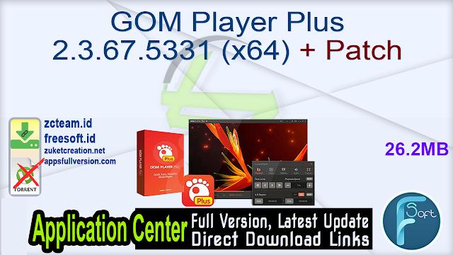 GOM Player Plus 2.3.67.5331 (x64) + Patch_ ZcTeam.id