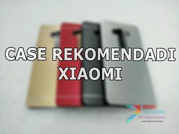 Case Apa yang Cocok untuk Smartphone Xiaomi? Nah ini Dia 7 Case Rekomendasi dari Admin Miuitutorial.com