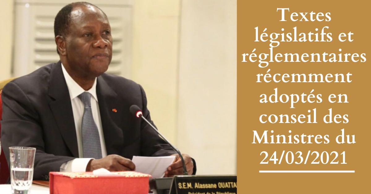 Textes législatifs et réglementaires récemment adoptés en conseil des Ministres du 24/03/2021
