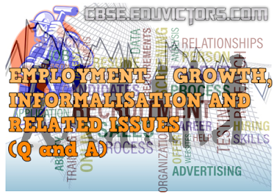 CBSE CLASS 11 - ECONOMICS - CHAPTER-7 EMPLOYMENT – GROWTH, INFORMALISATION AND RELATED ISSUES (Q and A)(#cbsenotes)(#eduvictors)