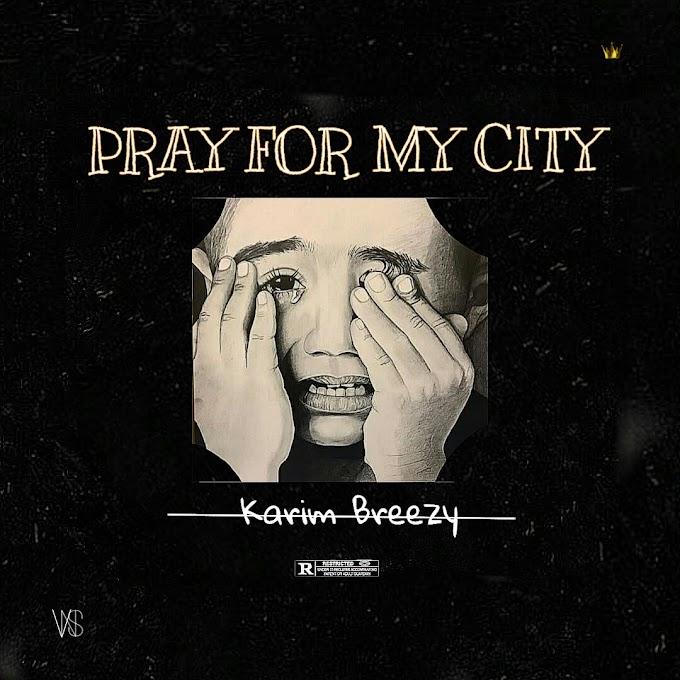 """Karim Breezy - """"Pray For My City"""""""