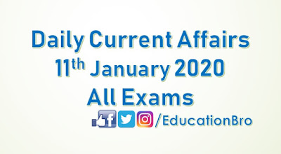 Daily Current Affairs 11th January 2020 For All Government Examinations