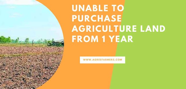 Unable to purchase agriculture land from 1 year