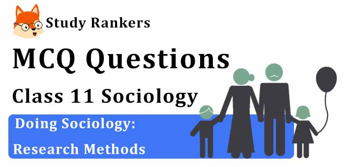 MCQ Questions for Class 11 Sociology: Ch 5 Doing Sociology: Research Methods