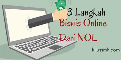 3 Langkah Memulai Bisnis Online Dari NOL Untuk Pemula
