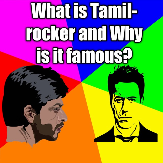 What is Tamilrocker and Why is it famous?